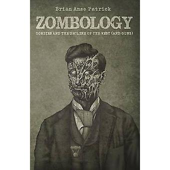 Zombology Zombies and the Decline of the West and Guns by Patrick & Brian Anse