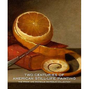 Two Centuries of American Still-Life Painting - The Frank and Michelle