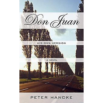 Don Juan - His Own Version by Peter Handke - 9780374532642 Book
