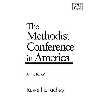The Methodist Conference in America - A History by Russell E. Richey -