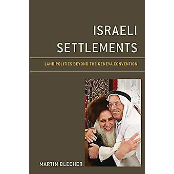 Israeli Settlements - Land Politics beyond the Geneva Convention by Ma