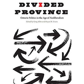 Divided Province - Ontario Politics in the Age of Neoliberalism by Gre