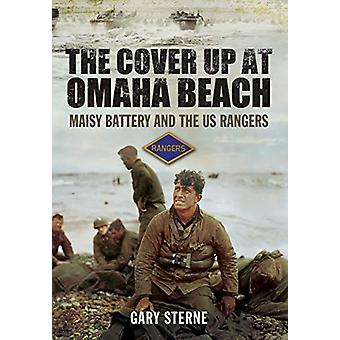 The Cover Up at Omaha Beach - Maisy Battery and the US Rangers by Gary
