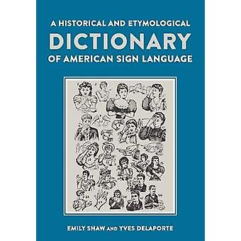A Historical and Etymological Dictionary of American Sign Language by