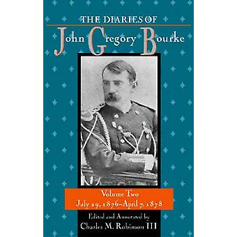 The Diaries of John Gregory Bourke - v2 - July 29 - 1876-April 7 - 1878