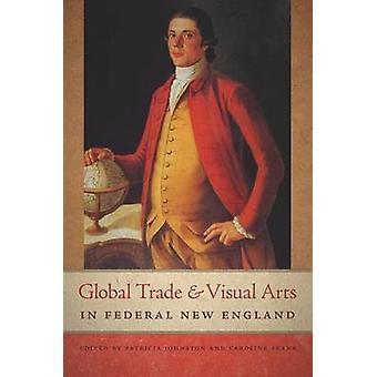 Global Trade and Visual Arts in Federal New England door Caroline Frank