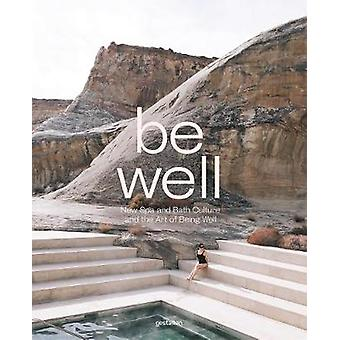 Be Well - New Spa and Bath Culture and the Art of Being Well by Kari M