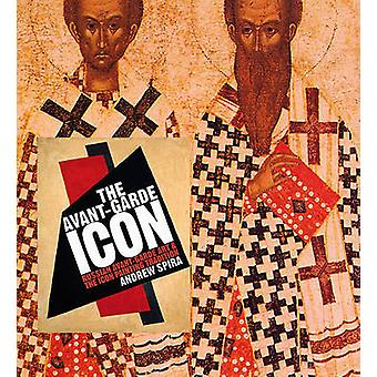 The Avant-Garde Icon - Russian Avant-Garde Art and the Icon Painting T