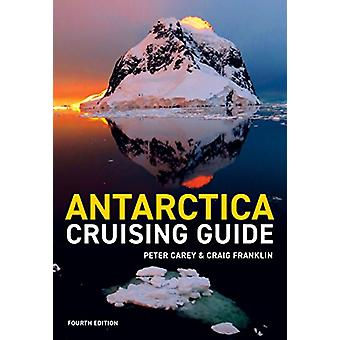 Antarctica Cruising Guide 4th Edition by Craig Franklin - 97819272496