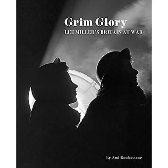 Grim Glory. - Lee Miller's Britain at War by Ami Bouhassane - 97809532