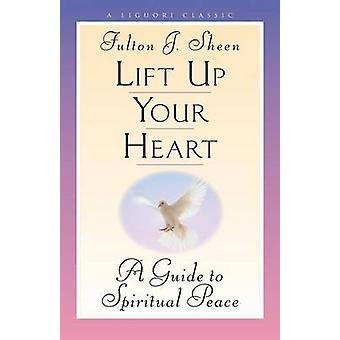 Lift Up Your Heart by Fulton J. Sheen - 9780764800580 Book