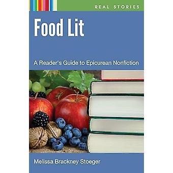 Food Lit - A Reader's Guide to Epicurean Nonfiction by Mellissa Brackn