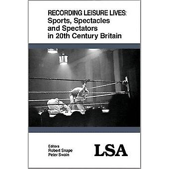 Recording Leisure Lives - Sports - Spectacles and Spectators in 20th C