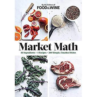 Market Math: 50 Ingredients X 4 Recipes = 200 Simple, Creative Dishes