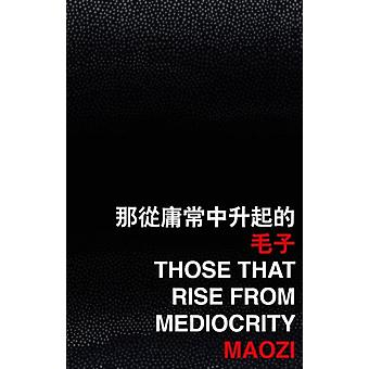 Those that Rise from Mediocrity by Maozi
