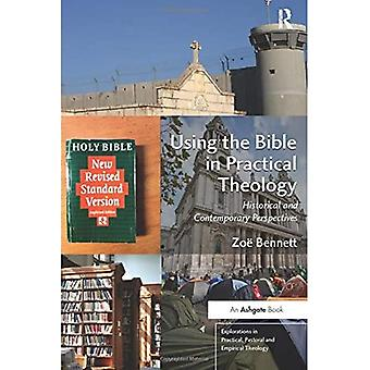 Using the Bible in Practical Theology: Historical and Contemporary Perspectives - Explorations in Practical, Pastoral and Empirical Theology