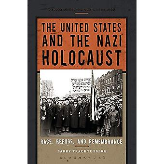 The United States and the Nazi Holocaust - Race - Refuge - and Remembr