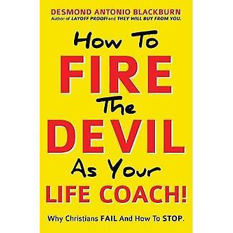How to Fire the Devil as Your Life Coach! by Desmond Antonio Blackbur