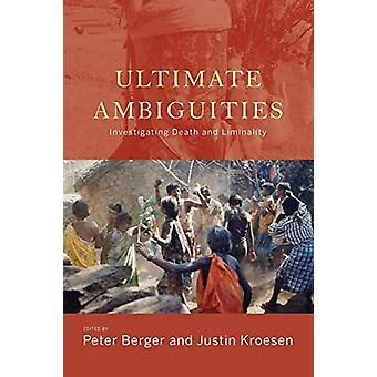 Ultimate Ambiguities - Investigating Death and Liminality by Peter Ber