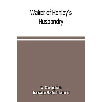 Walter of Henley's Husbandry - together with an anonymous Husbandry -