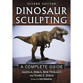 Dinosaur Sculpting by Allen A. DebusBob MoralesDiane E. Debus