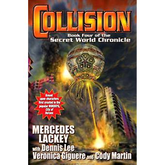 Collision Book Four of the Secret World Chronicle Book Four in the Secret World Chronicle 4