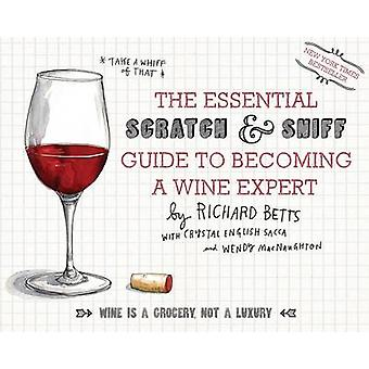 The Essential Scratch and Sniff Guide to Becoming a Wine Expert von Betts & Richard & Jr.