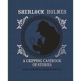Sherlock Holmes A Gripping Casebook of Stories by Arthur Conan Doyle