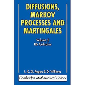 Diffusions, Markov Processes and Martingales: Volume 2, It� Calculus: Ito Calculus v. 2 (Cambridge Mathematical Library)