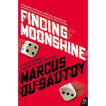 Finding Moonshine - A Mathematician's Journey Through Symmetry by Marc