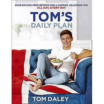 Tom's Daily Plan - Over 80 Fuss-Free Recipes for a Happier - Healthier