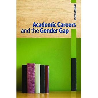 Academic Careers and the Gender Gap by Maureen Baker - 9780774823975