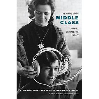 The Making of the Middle Class - Toward a Transnational History by A.