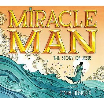 Miracle Man - The Story of Jesus by John Hendrix - 9781419718991 Book