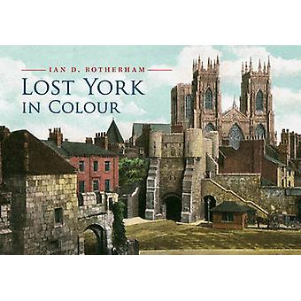 Lost York in Colour by Ian D. Rotherham - 9781445653518 Book
