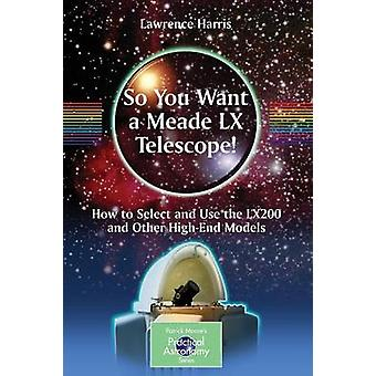 So You Want a Meade LX Telescope! - How to Select and Use the LX200 an