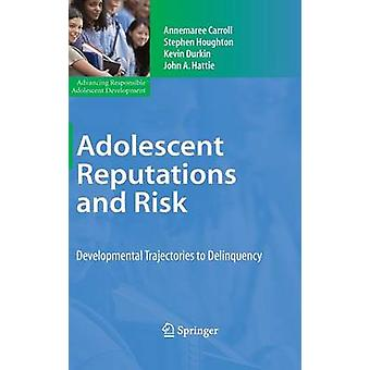 Adolescent Reputations and Risk Developmental Trajectories to Delinquency by Carroll & Annemaree