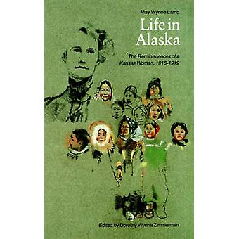 Life in Alaska The Reminiscences of a Kansas Woman 19161919 by Lamb & May Wynne