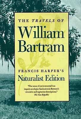 The Travels of William Bartram Naturalist Edition by Bartram & William