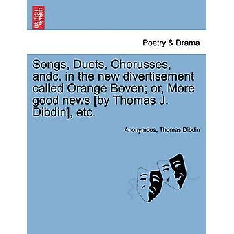 Nummers Duets Chorusses andc. in de nieuwe divertisement genaamd Oranje Boven of meer goed nieuws door Thomas J. Dibdin etc. door anoniem
