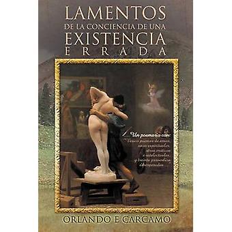 Lamentos de La Conciencia de Una Existencia Errada av C. Rcamo & Orlando E.