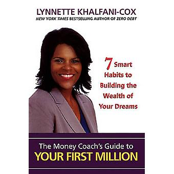 The Money Coachs Guide to Your First Million by KhalfaniCox & Lynnette