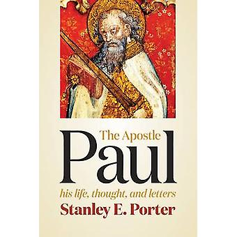 The Apostle Paul - His Life - Thought - and Letters by Stanley E. Port