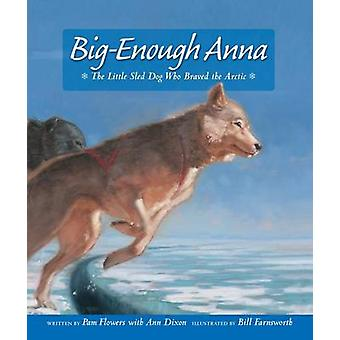 Big-Enough Anna - The Little Sled Dog Who Braved the Arctic by Pam Flo