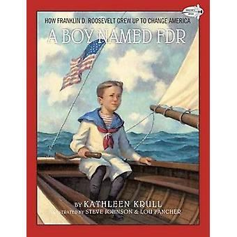 Boy Named FDR - How Franklin D. Roosevelt Grew Up to Change America by