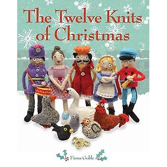 The Twelve Knits of Christmas by Fiona Goble - 9781449411312 Book