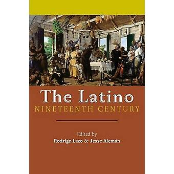 The Latino Nineteenth Century - Archival Encounters in American Litera