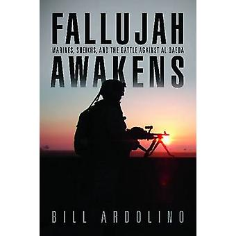 Fallujah Awakens - Marines - Sheikhs - and the Battle Against Al Qaeda