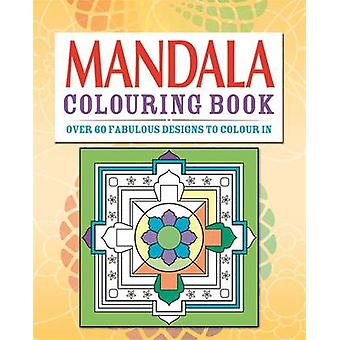 Mandalas Colouring Book - Over 70 Fabulous Designs to Colour in by Arc