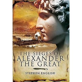 The Sieges of Alexander the Great by Stephen English - 9781848840607